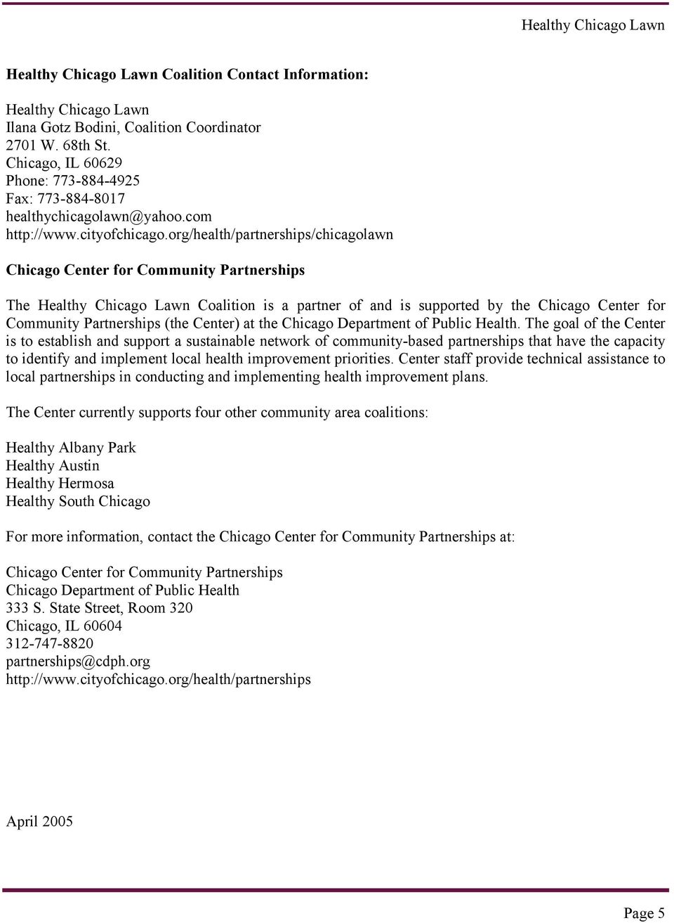 org/health/partnerships/chicagolawn Chicago Center for Community Partnerships The Healthy Chicago Lawn Coalition is a partner of and is supported by the Chicago Center for Community Partnerships (the