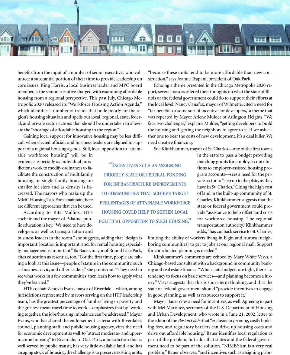 This past July, Chicago Metropolis 2020 released its Workforce Housing Action Agenda, which identifies a number of trends that bode poorly for the region s housing situation and spells out local,