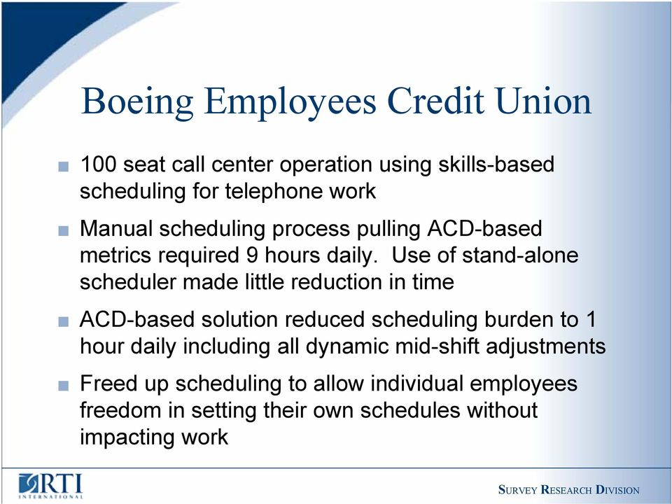 Use of stand-alone scheduler made little reduction in time ACD-based solution reduced scheduling burden to 1 hour
