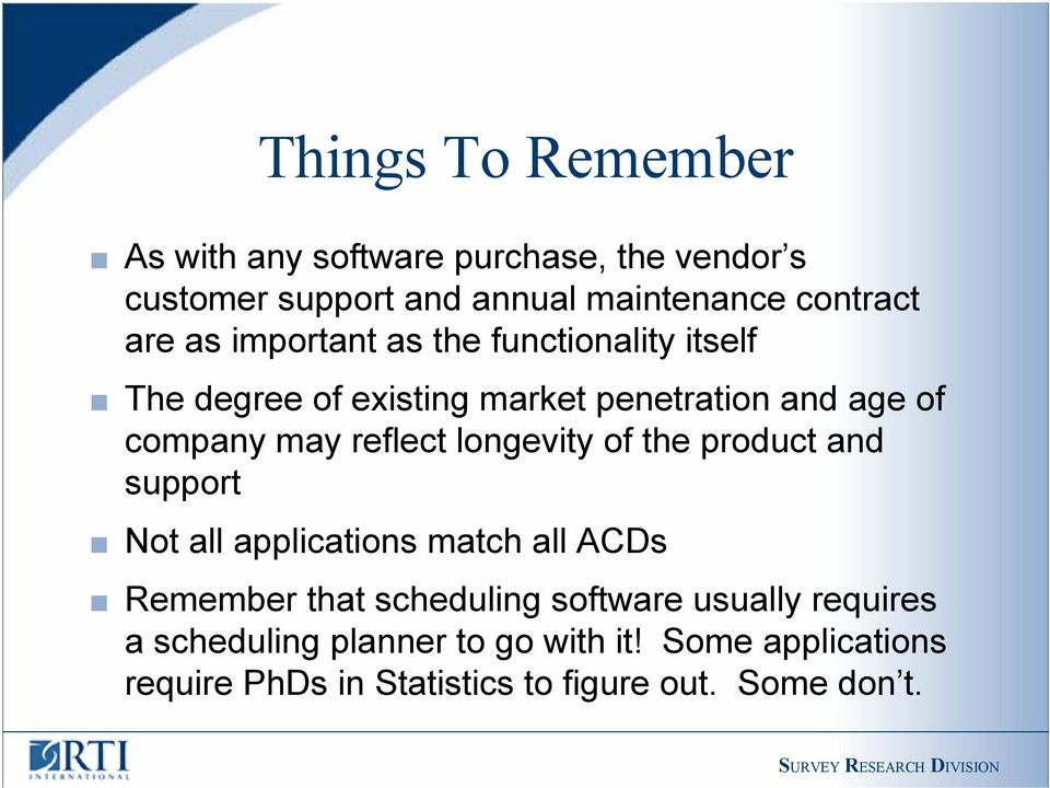 longevity of the product and support Not all applications match all ACDs Remember that scheduling software usually