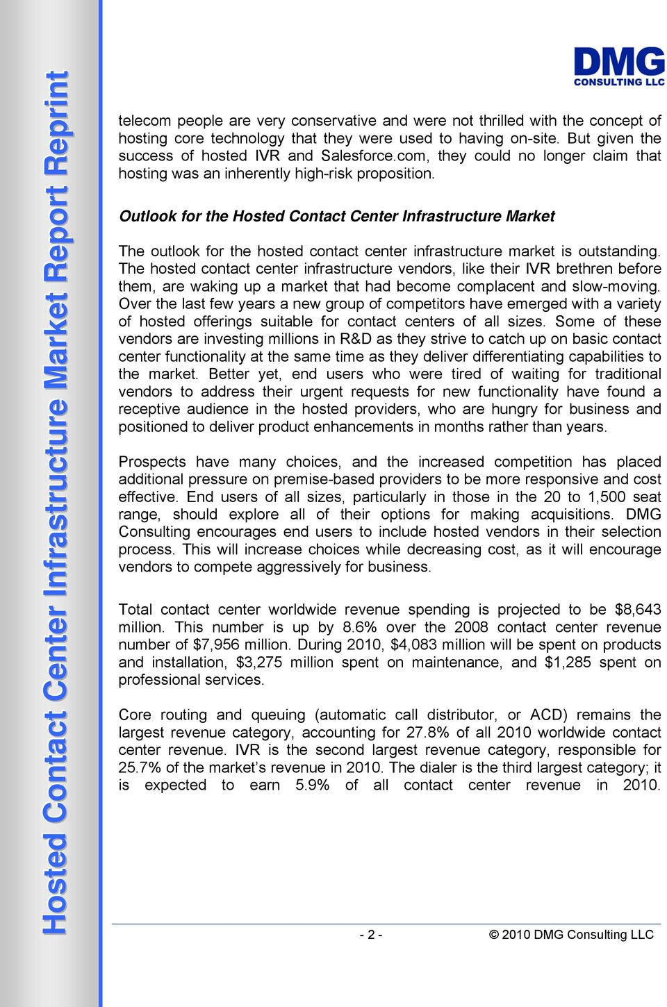 Outlook for the Hosted Contact Center Infrastructure Market The outlook for the hosted contact center infrastructure market is outstanding.