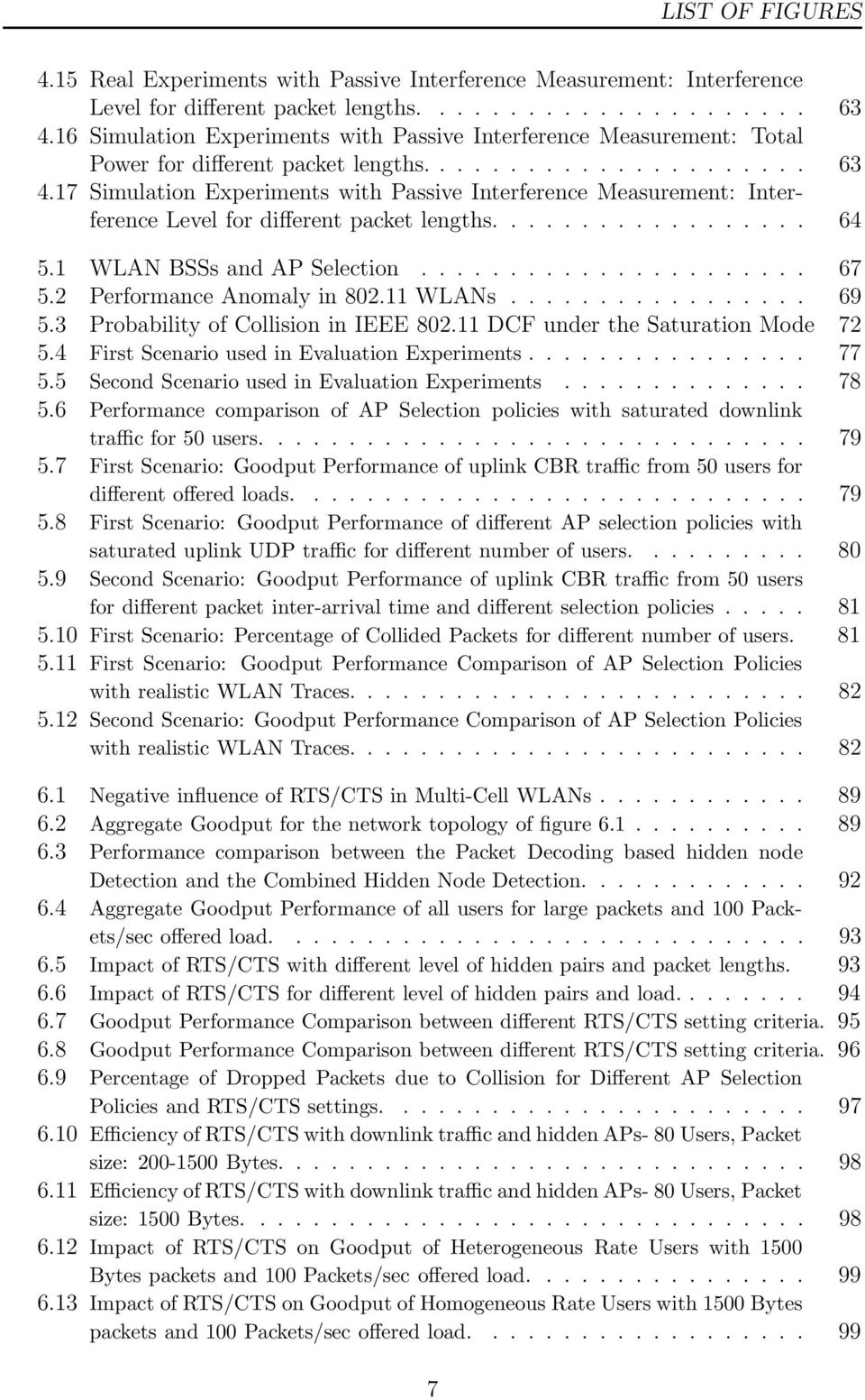 17 Simulation Experiments with Passive Interference Measurement: Interference Level for different packet lengths.................. 64 5.1 WLAN BSSs and AP Selection...................... 67 5.