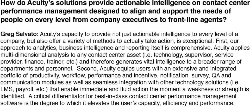 First, our approach to analytics, business intelligence and reporting itself is comprehensive. Acuity applies multi-dimensional analysis to any contact center asset (i.e. technology, supervisor, service provider, finance, trainer, etc.