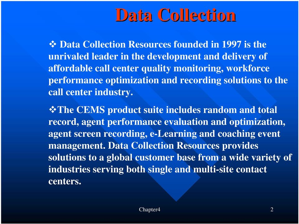 The CEMS product suite includes random and total record, agent performance evaluation and optimization, agent screen recording, e-learning and