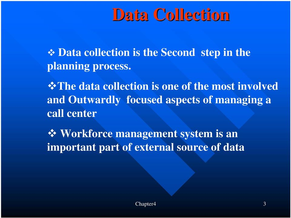 The data collection is one of the most involved and Outwardly