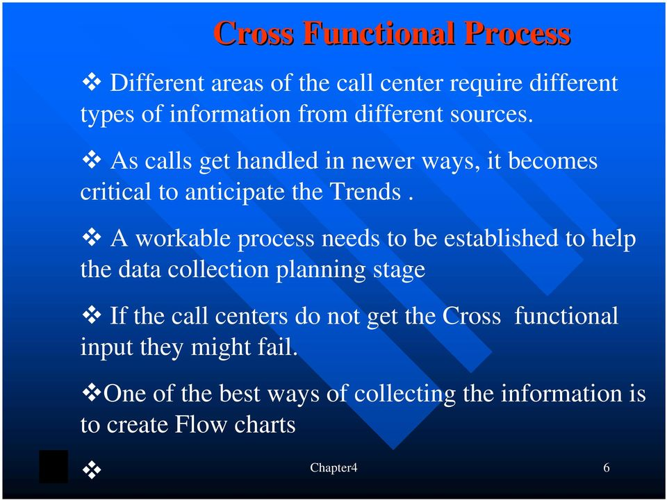 A workable process needs to be established to help the data collection planning stage If the call centers do not