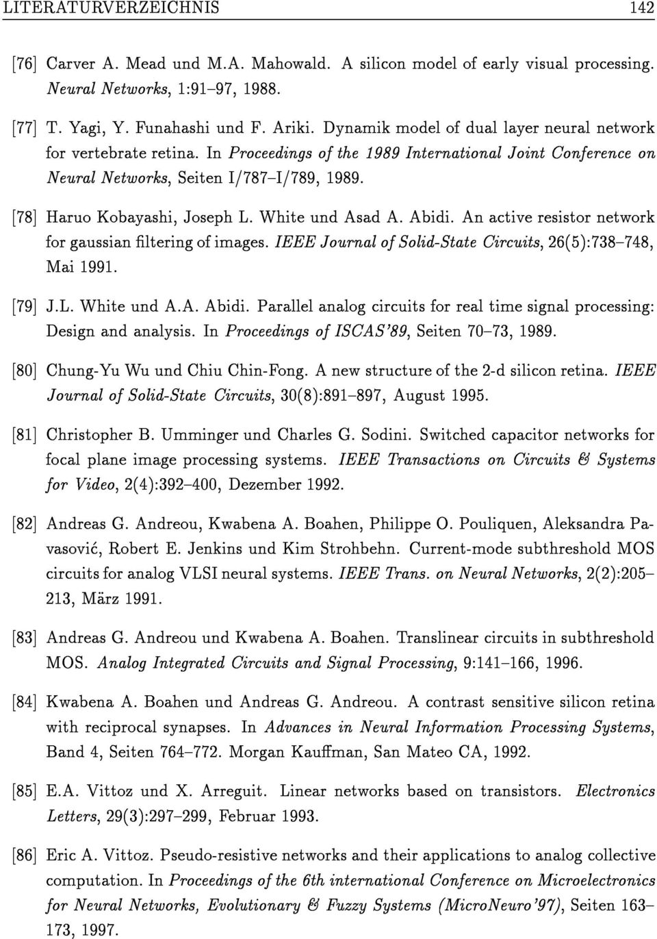 ë78ë Haruo Kobayashi, Joseph L. White und Asad A. Abidi. An active resistor network for gaussian æltering of images. IEEE Journal of Solid-State Circuits, 26è5è:738í748, Mai 1991. ë79ë J.L. White und A.A. Abidi. Parallel analog circuits for real time signal processing: Design and analysis.