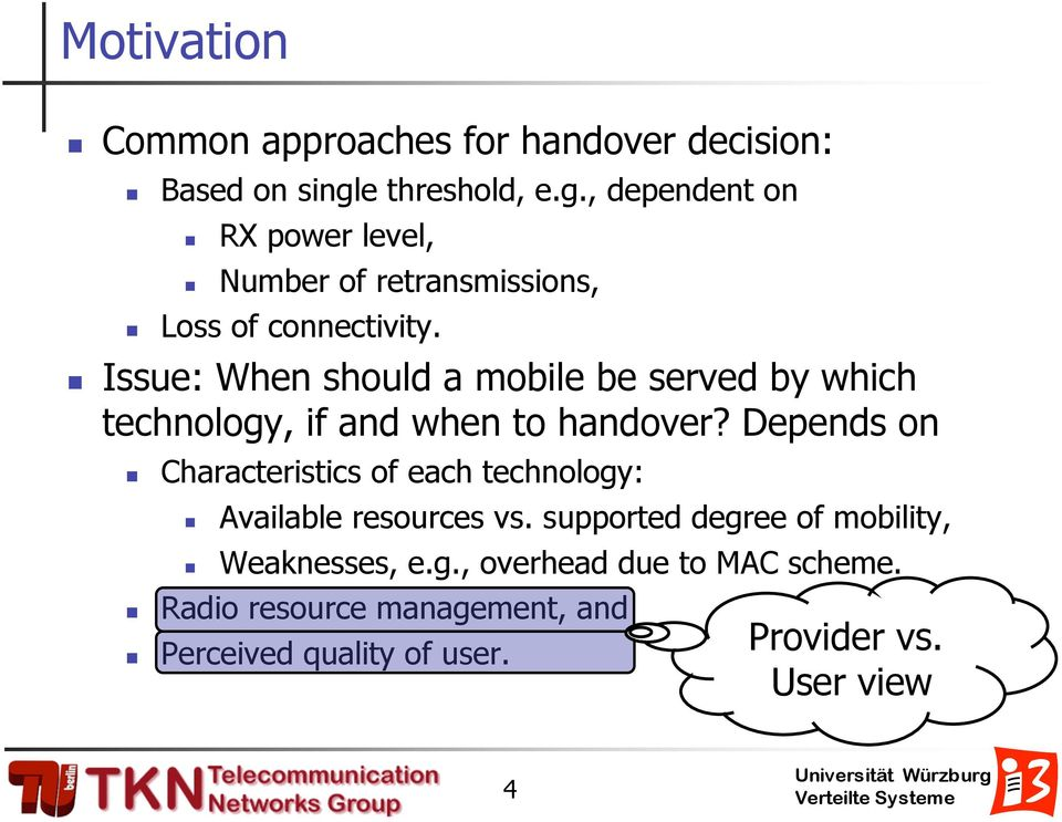 Issue: When should a mobile be served by which technology, if and when to handover?