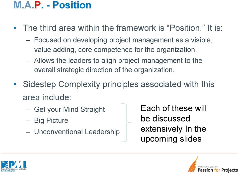 Allows the leaders to align project management to the overall strategic direction of the organization.