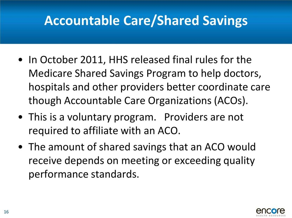 Organizations (ACOs). This is a voluntary program. Providers are not required to affiliate with an ACO.