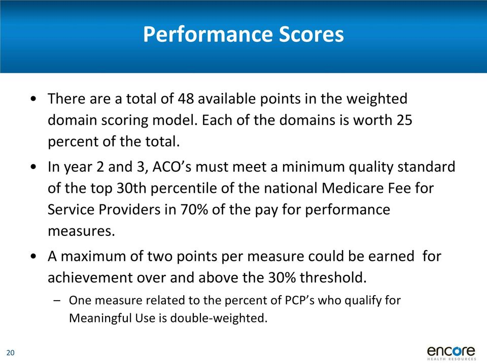 In year 2 and 3, ACO s must meet a minimum quality standard of the top 30th percentile of the national Medicare Fee for Service