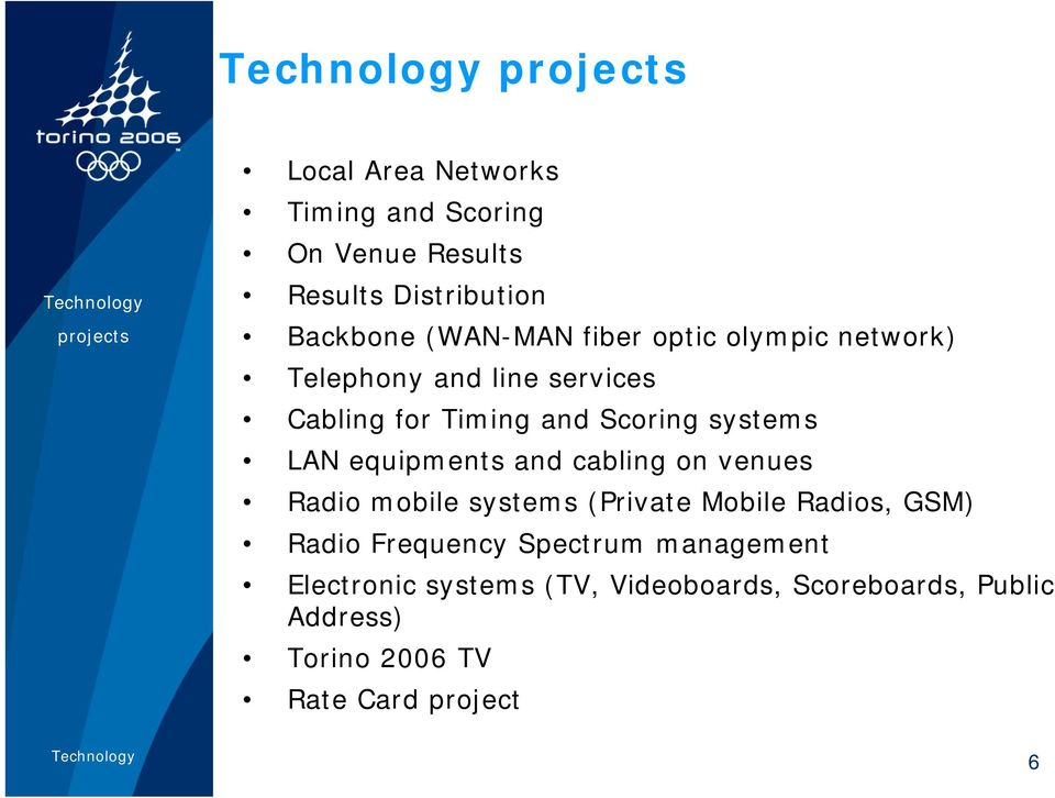 LAN equipments and cabling on venues Radio mobile systems (Private Mobile Radios, GSM) Radio Frequency