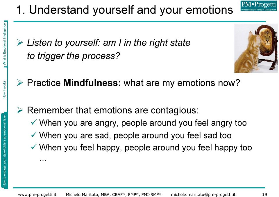 Ø Remember that emotions are contagious: ü When you are angry, people around you feel angry