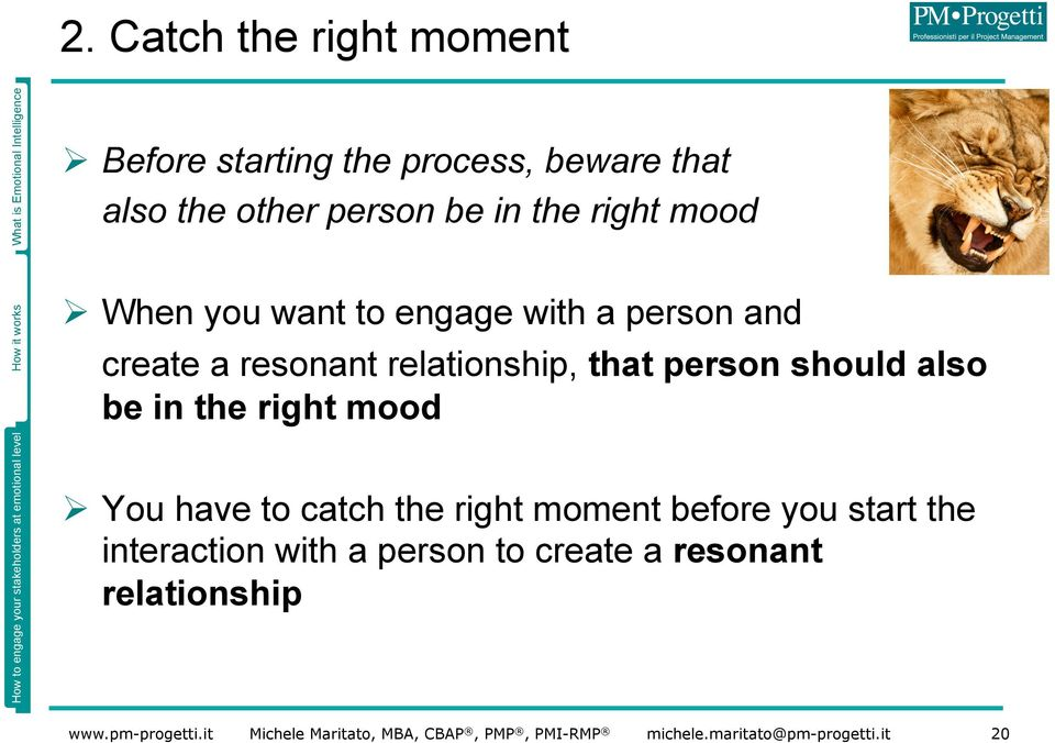 resonant relationship, that person should also be in the right mood Ø You have to catch