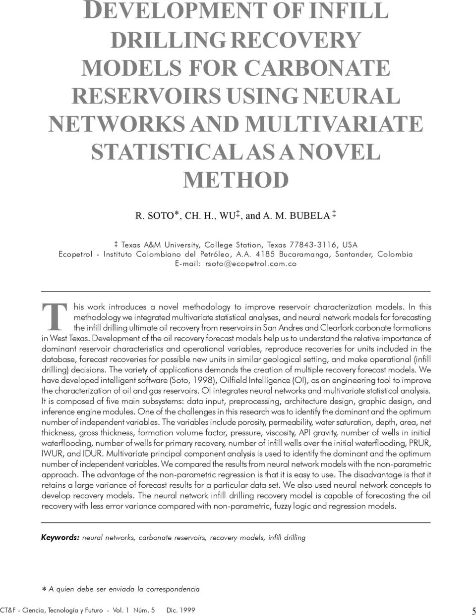 In this methodology we integrated multivariate statistical analyses, and neural network models for forecasting the infill drilling ultimate oil recovery from reservoirs in San Andres and Clearfork