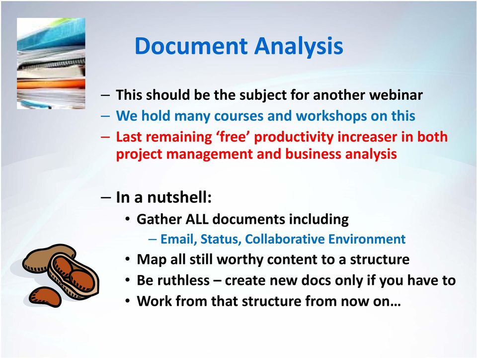 nutshell: Gather ALL documents including Email, Status, Collaborative Environment Map all still worthy