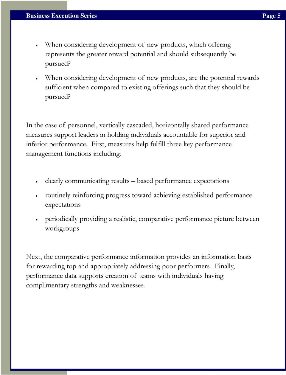 In the case of personnel, vertically cascaded, horizontally shared performance measures support leaders in holding individuals accountable for superior and inferior performance.