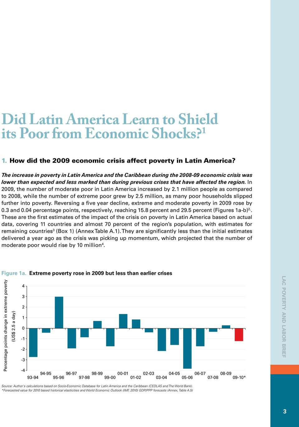 In 2009, the number of moderate poor in Latin America increased by 2.1 million people as compared to 2008, while the number of extreme poor grew by 2.