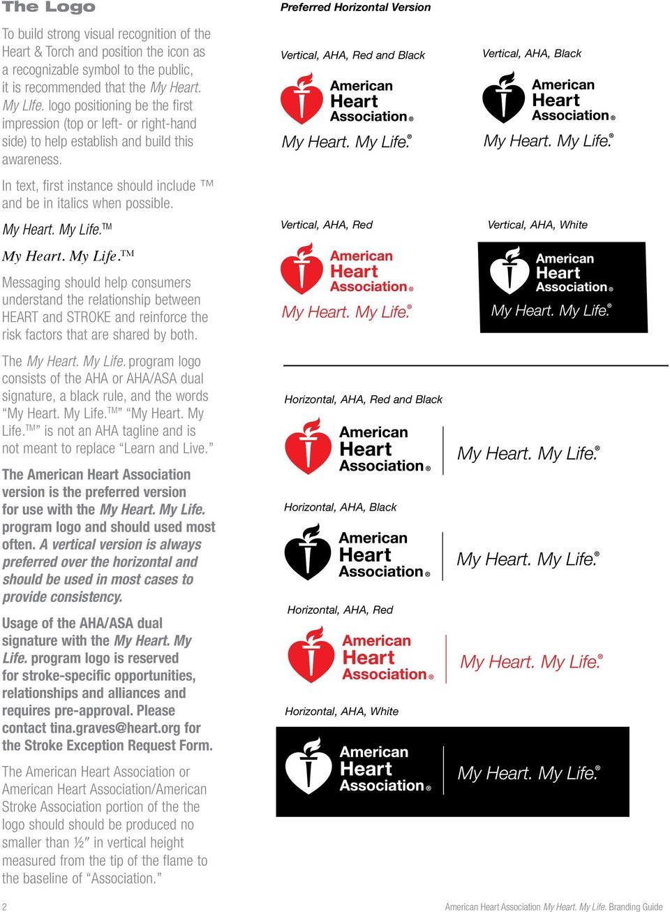My Life. TM My Heart. My Life. TM Messaging should help consumers understand the relationship between HEART and STROKE and reinforce the risk factors that are shared by both. The My Heart. My Life. program logo consists of the AHA or AHA/ASA dual signature, a black rule, and the words My Heart.