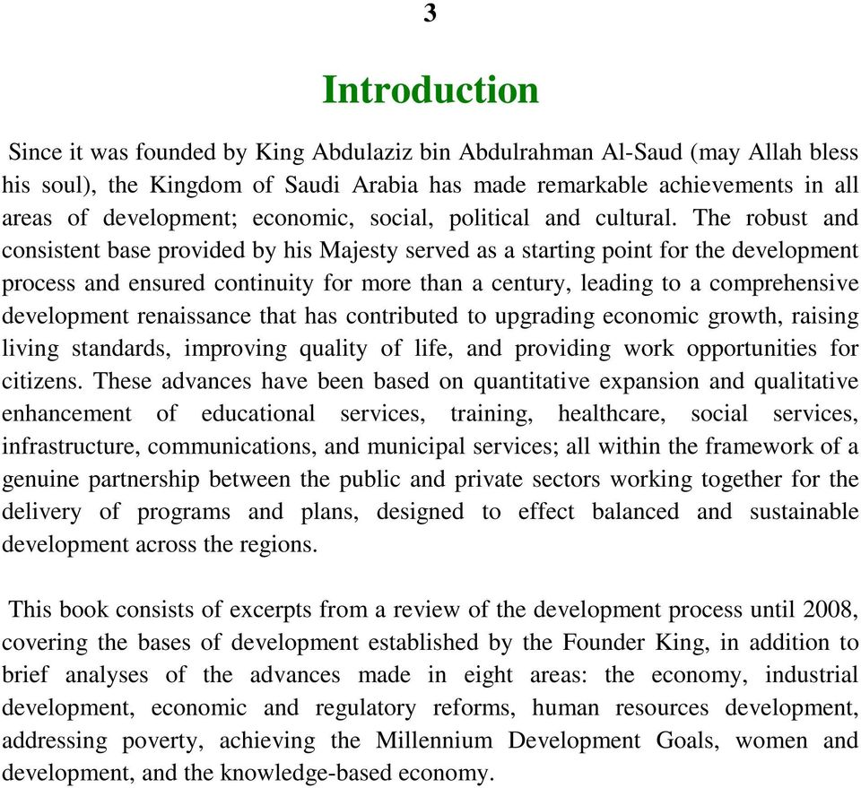 The robust and consistent base provided by his Majesty served as a starting point for the development process and ensured continuity for more than a century, leading to a comprehensive development