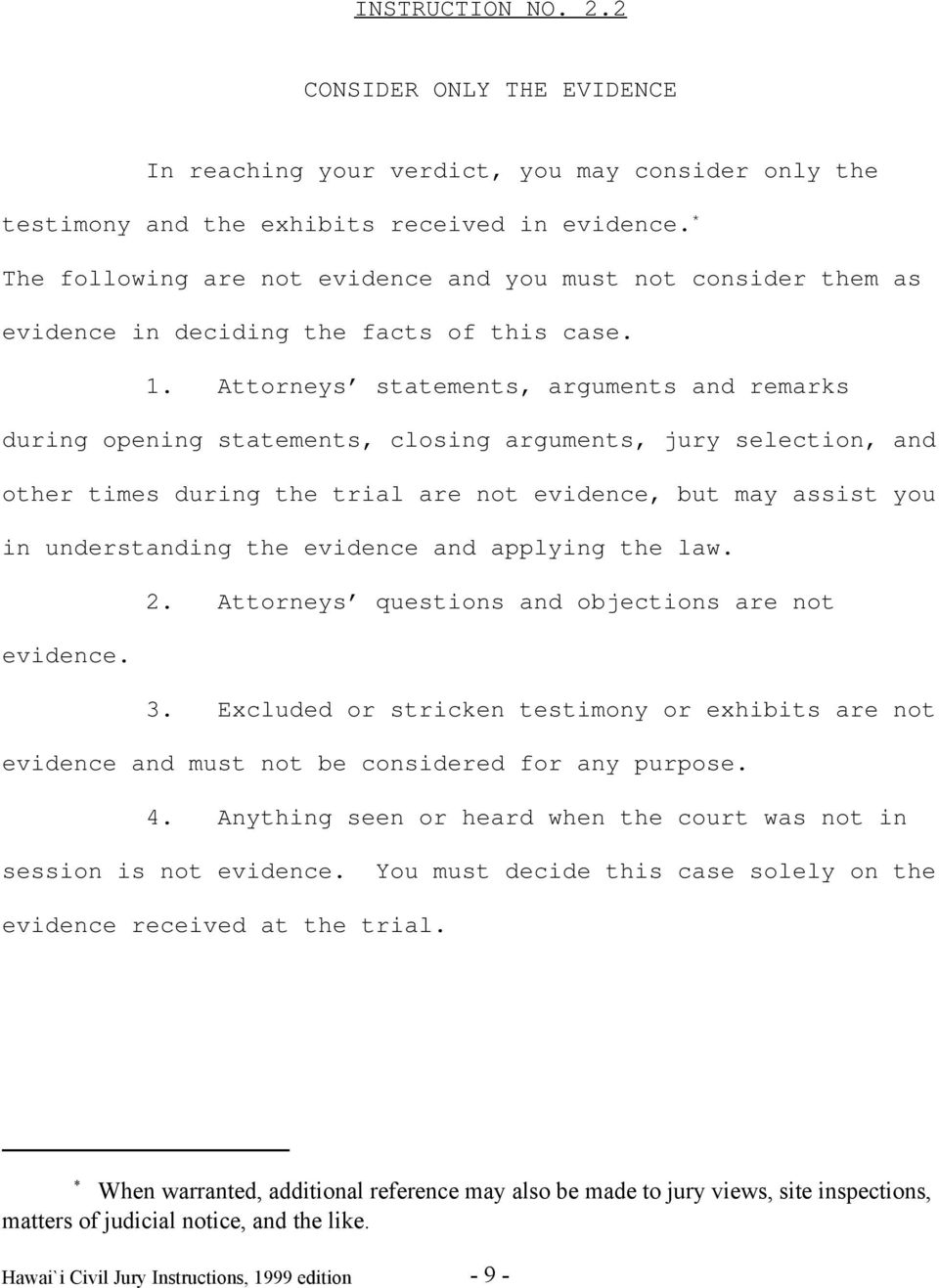 Attorneys statements, arguments and remarks during opening statements, closing arguments, jury selection, and other times during the trial are not evidence, but may assist you in understanding the