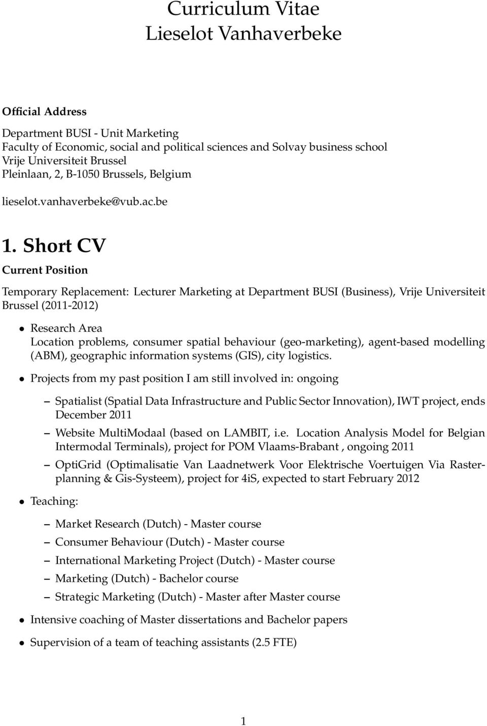 Short CV Current Position Temporary Replacement: Lecturer Marketing at Department BUSI (Business), Vrije Universiteit Brussel (2011-2012) Research Area Location problems, consumer spatial behaviour