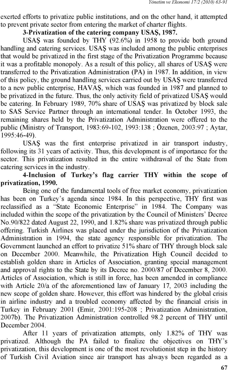 USAŞ was included among the public enterprises that would be privatized in the first stage of the Privatization Programme because it was a profitable monopoly.