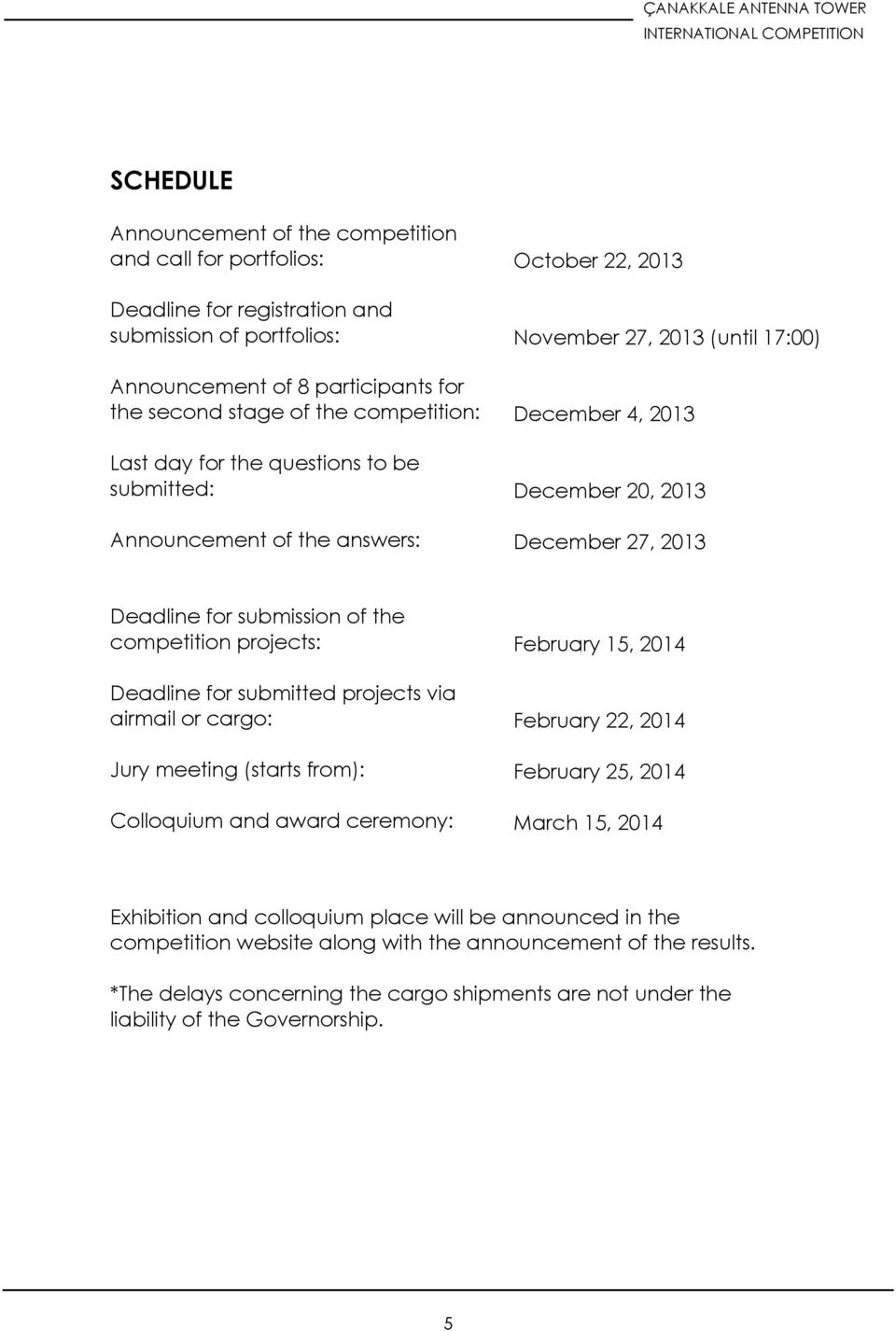 the competition projects: Deadline for submitted projects via airmail or cargo: Jury meeting (starts from): Colloquium and award ceremony: February 15, 2014 February 22, 2014 February 25, 2014 March