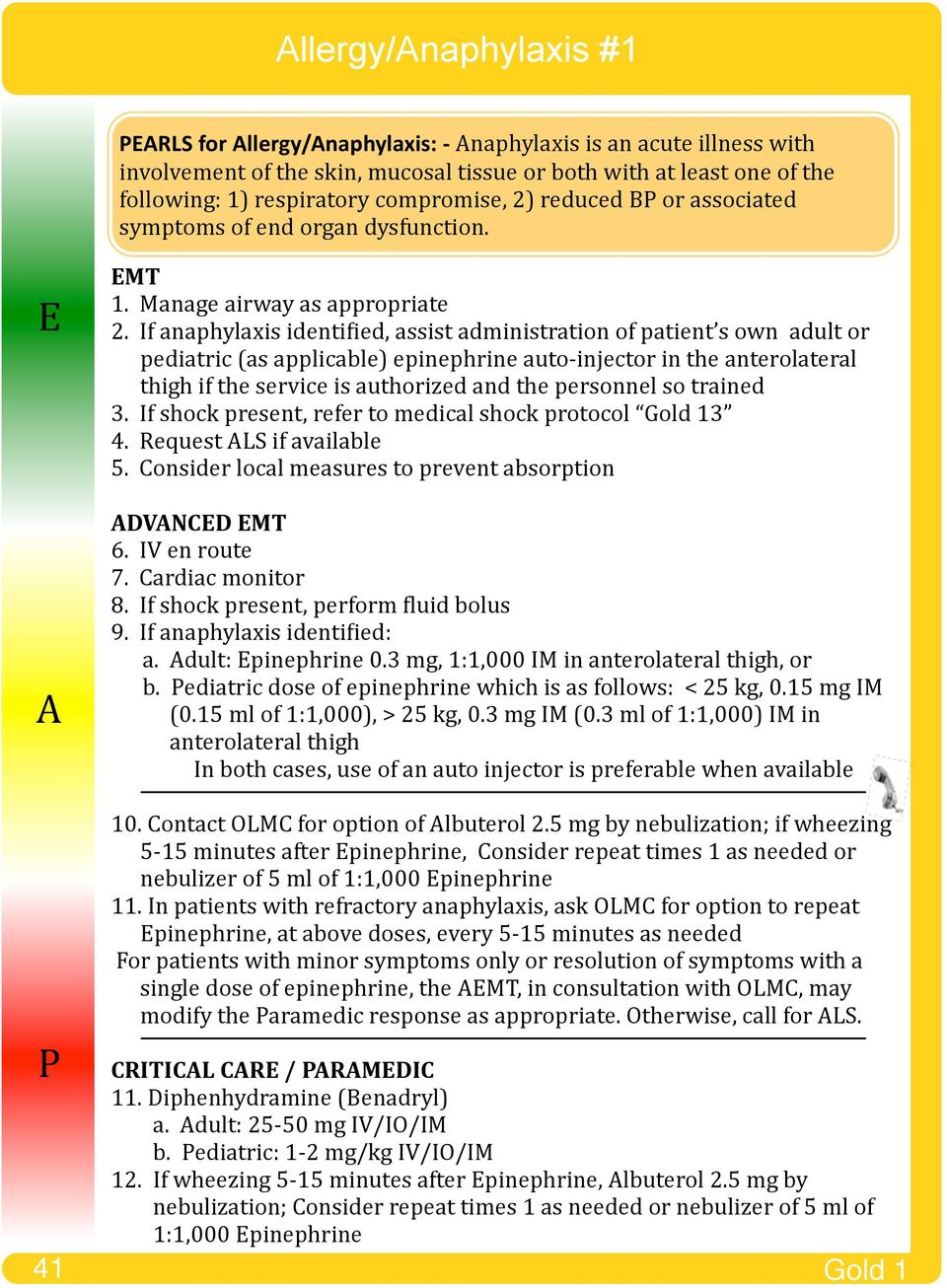 If anaphylaxis identi8ied, assist administration of patient s own adult or pediatric (as applicable) epinephrine auto- injector in the anterolateral thigh if the service is authorized and the