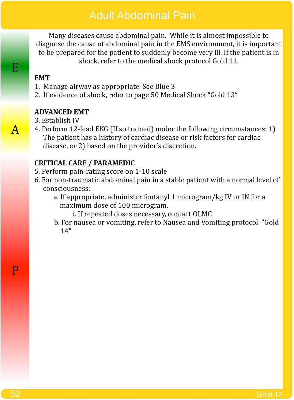 If the patient is in shock, refer to the medical shock protocol Gold 11. 1. Manage airway as appropriate. See Blue 3 2. If evidence of shock, refer to page 50 Medical Shock Gold 13 ADVANCD 3.