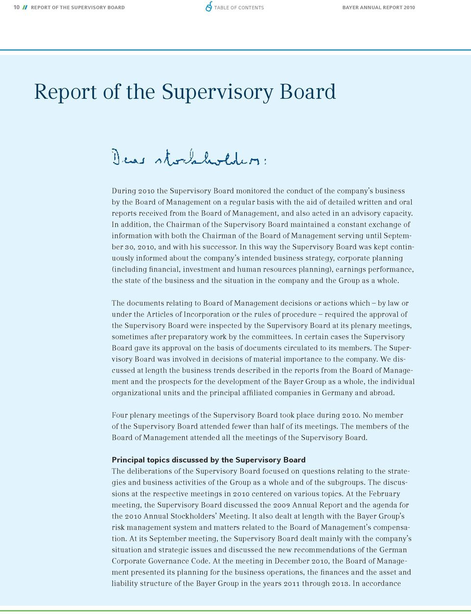 In addition, the Chairman of the Supervisory Board maintained a constant exchange of information with both the Chairman of the Board of Management serving until September 30, 2010, and with his