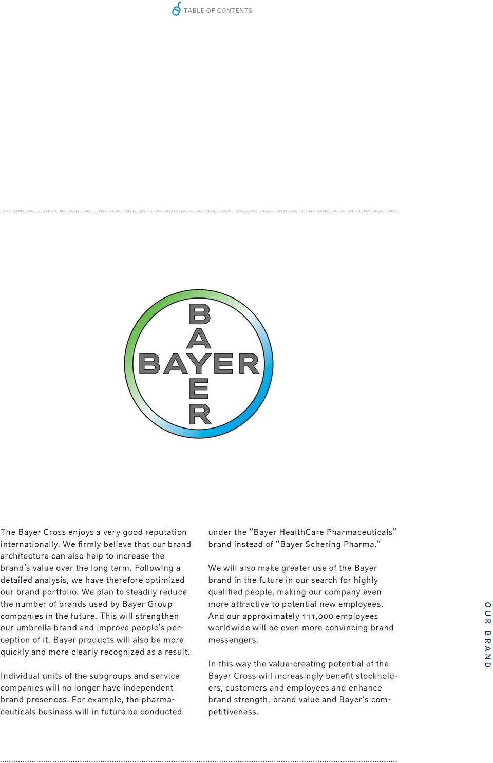 This will strengthen our umbrella brand and improve people s perception of it. Bayer products will also be more quickly and more clearly recognized as a result.