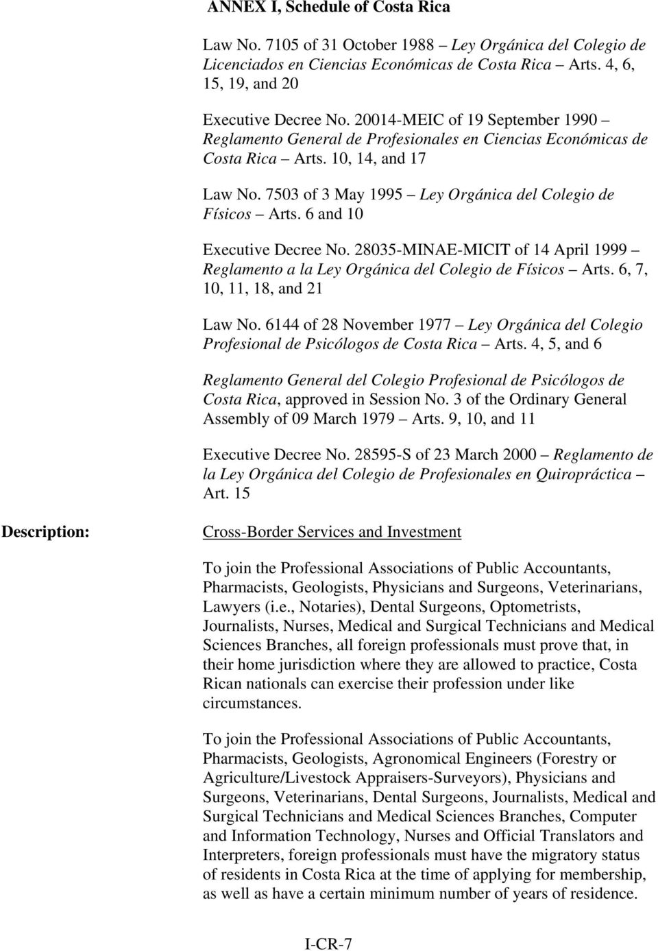 6 and 10 Executive Decree No. 28035-MINAE-MICIT of 14 April 1999 Reglamento a la Ley Orgánica del Colegio de Físicos Arts. 6, 7, 10, 11, 18, and 21 Law No.