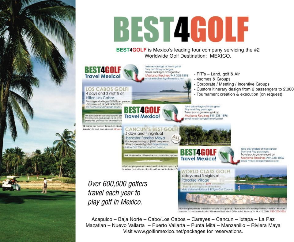 2,000 - Tournament creation & execution (on request) Over 600,000 golfers travel each year to play golf in Mexico.