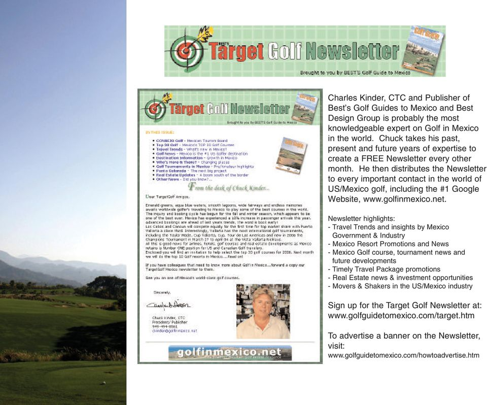 He then distributes the Newsletter to every important contact in the world of US/Mexico golf, including the #1 Google Website, www.golfinmexico.net.
