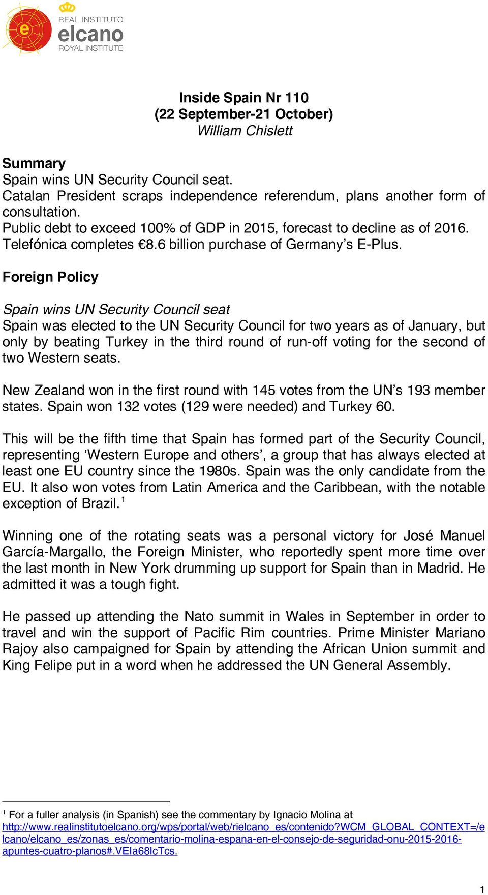 Foreign Policy Spain wins UN Security Council seat Spain was elected to the UN Security Council for two years as of January, but only by beating Turkey in the third round of run-off voting for the