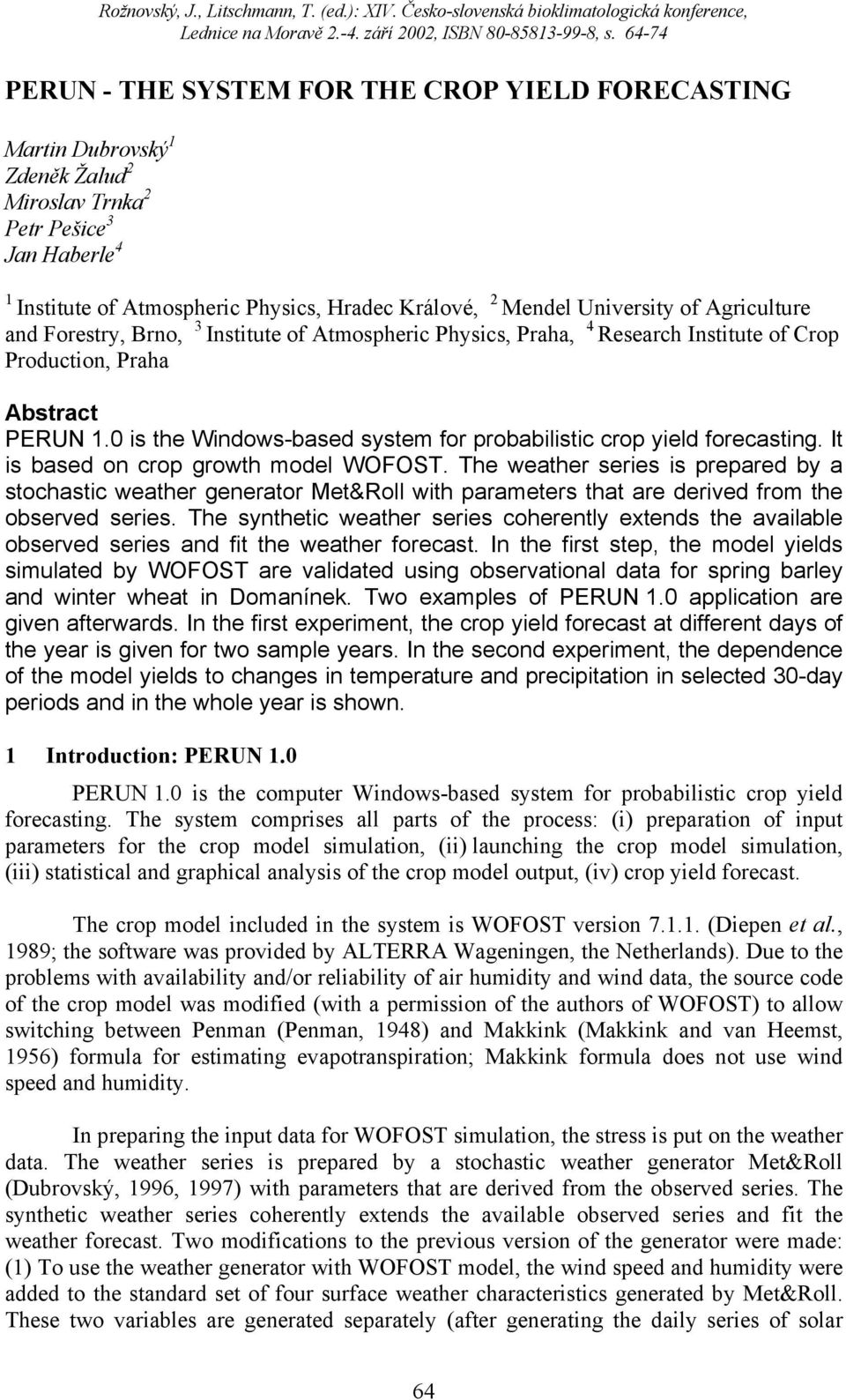 University of Agriculture and Forestry, Brno, 3 Institute of Atmospheric Physics, Praha, 4 Research Institute of Crop Production, Praha Abstract PERUN 1.