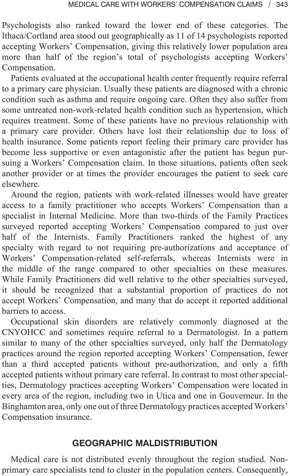 of psychologists accepting Workers Compensation. Patients evaluated at the occupational health center frequently require referral to a primary care physician.