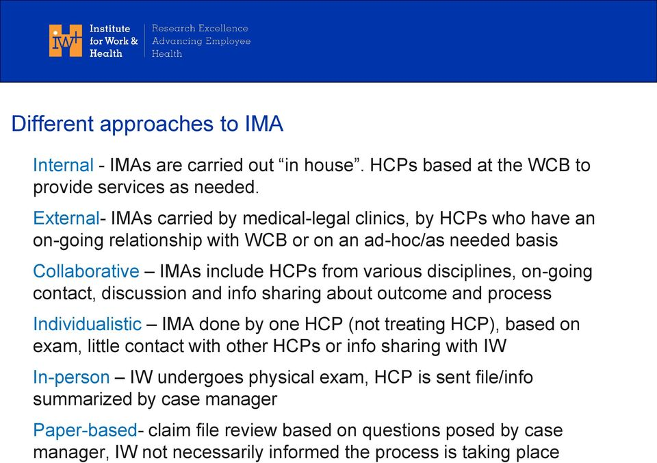 disciplines, on-going contact, discussion and info sharing about outcome and process Individualistic IMA done by one HCP (not treating HCP), based on exam, little contact with other