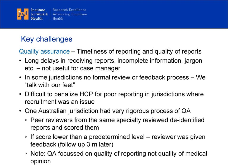 jurisdictions where recruitment was an issue One Australian jurisdiction had very rigorous process of QA Peer reviewers from the same specialty reviewed