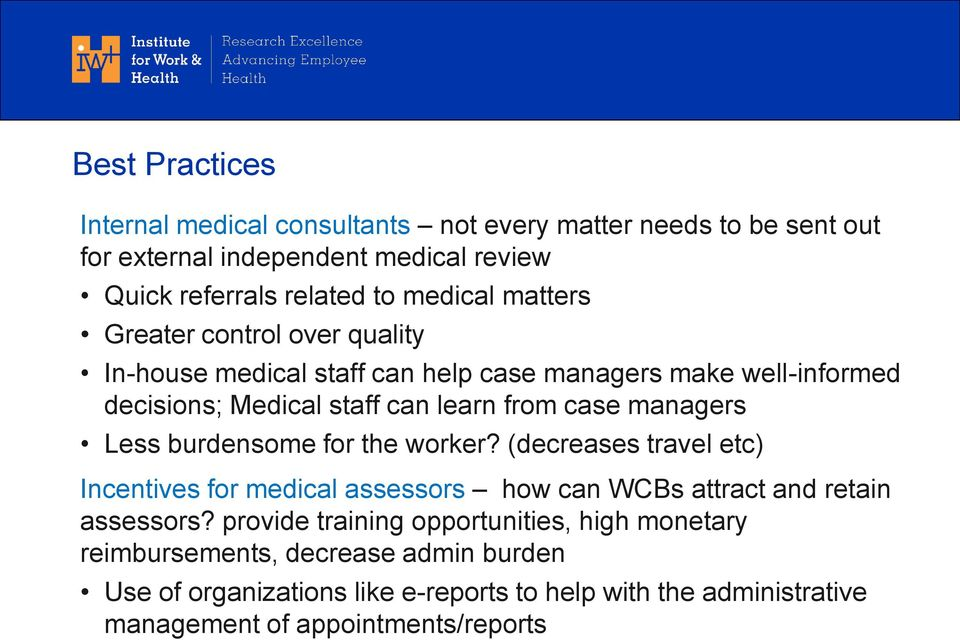 Less burdensome for the worker? (decreases travel etc) Incentives for medical assessors how can WCBs attract and retain assessors?