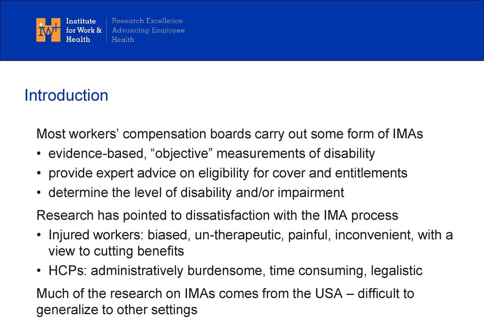 dissatisfaction with the IMA process Injured workers: biased, un-therapeutic, painful, inconvenient, with a view to cutting benefits