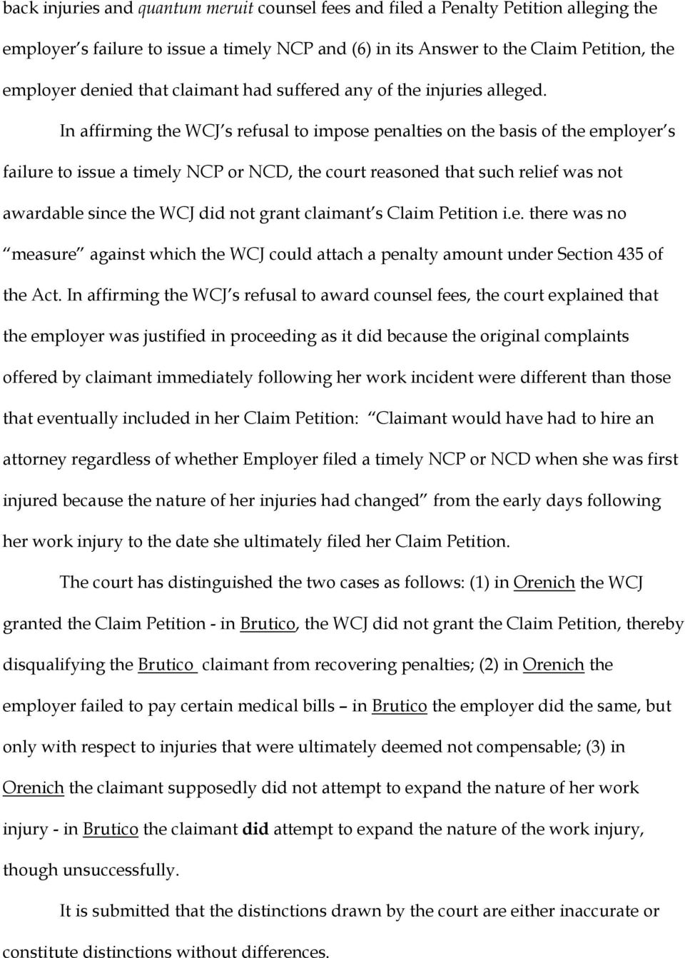 In affirming the WCJ s refusal to impose penalties on the basis of the employer s failure to issue a timely NCP or NCD, the court reasoned that such relief was not awardable since the WCJ did not