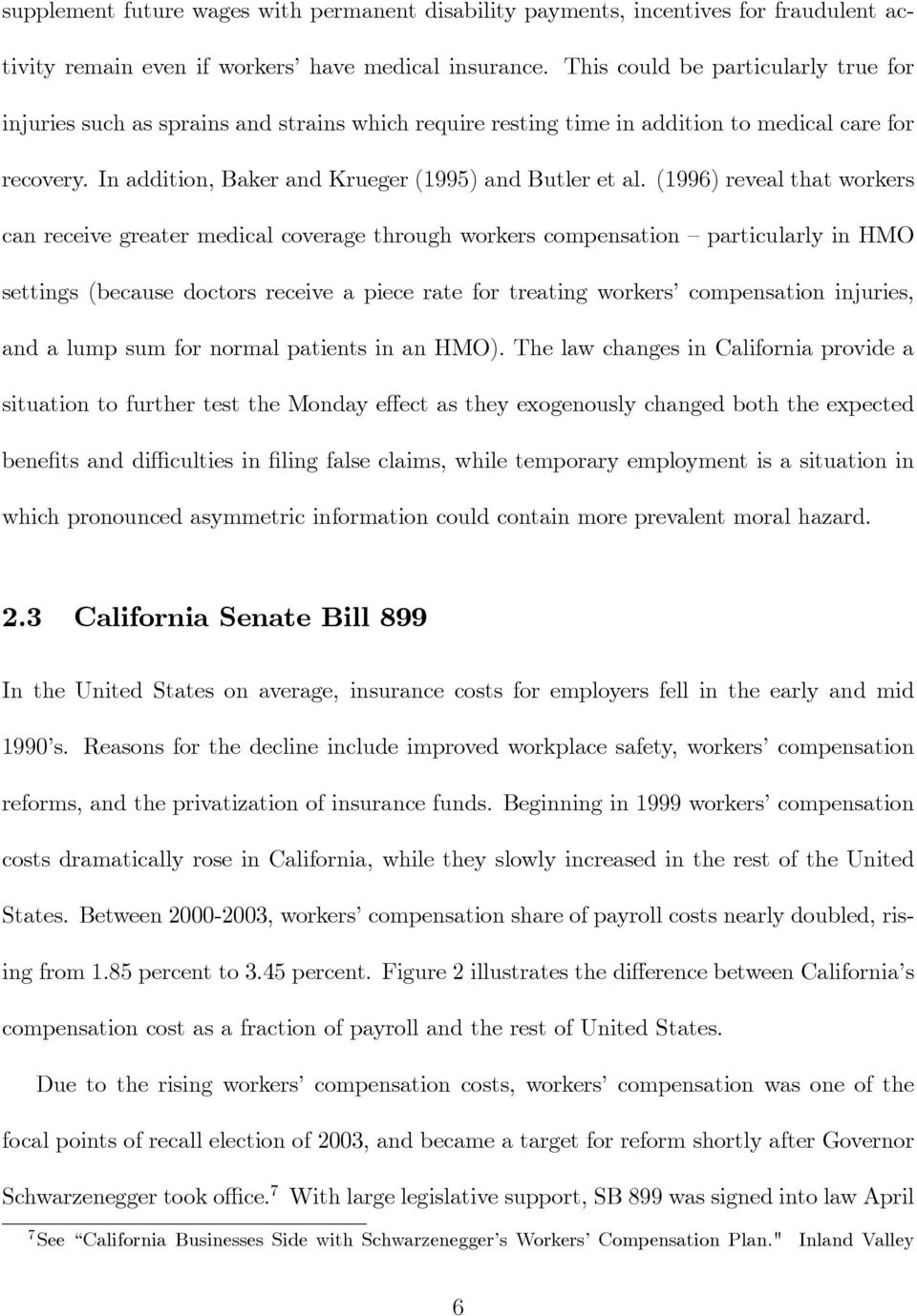 (1996) reveal that workers can receive greater medical coverage through workers compensation particularly in HMO settings (because doctors receive a piece rate for treating workers compensation