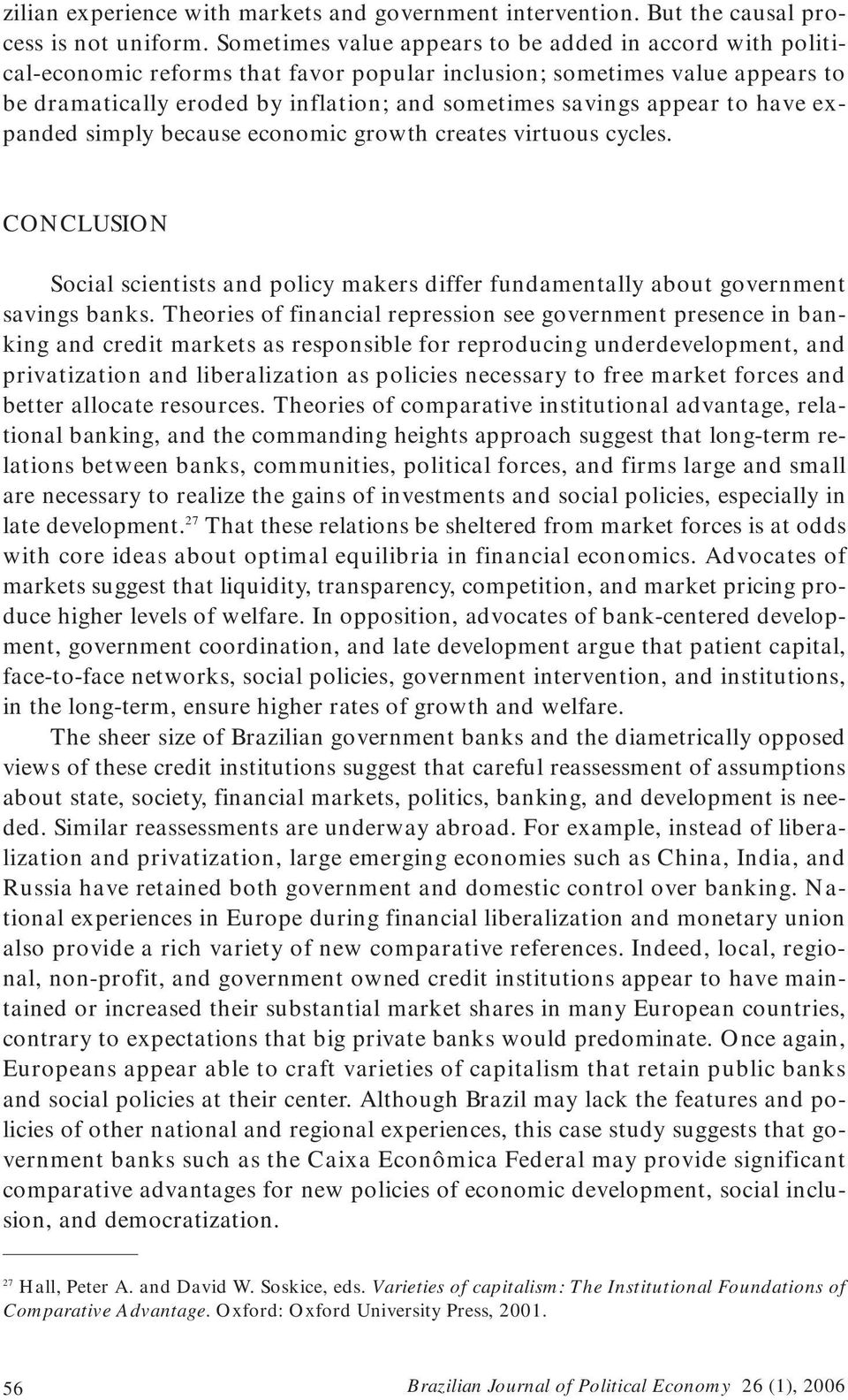 appear to have expanded simply because economic growth creates virtuous cycles. CONCLUSION Social scientists and policy makers differ fundamentally about government savings banks.