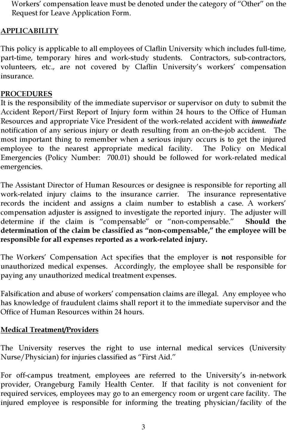 Contractors, sub-contractors, volunteers, etc., are not covered by Claflin University s workers compensation insurance.