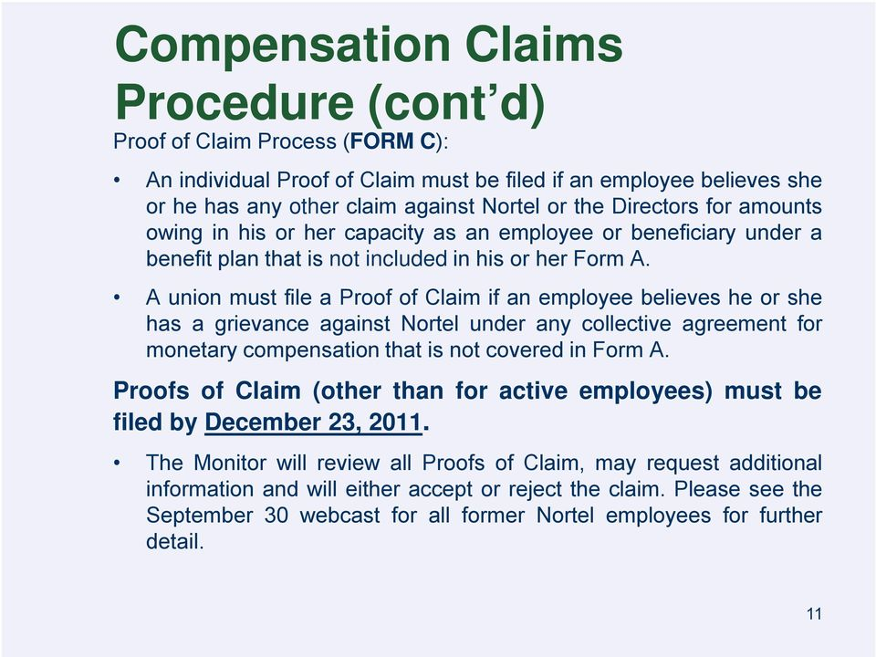 A union must file a Proof of Claim if an employee believes he or she has a grievance against Nortel under any collective agreement for monetary compensation that is not covered in Form A.