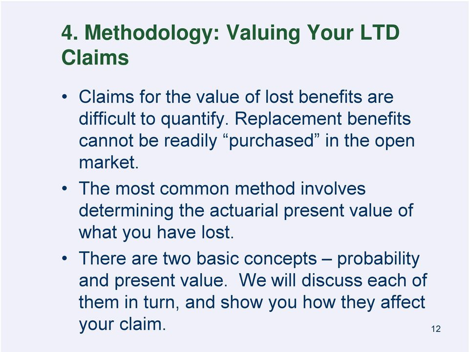 The most common method involves determining the actuarial present value of what you have lost.