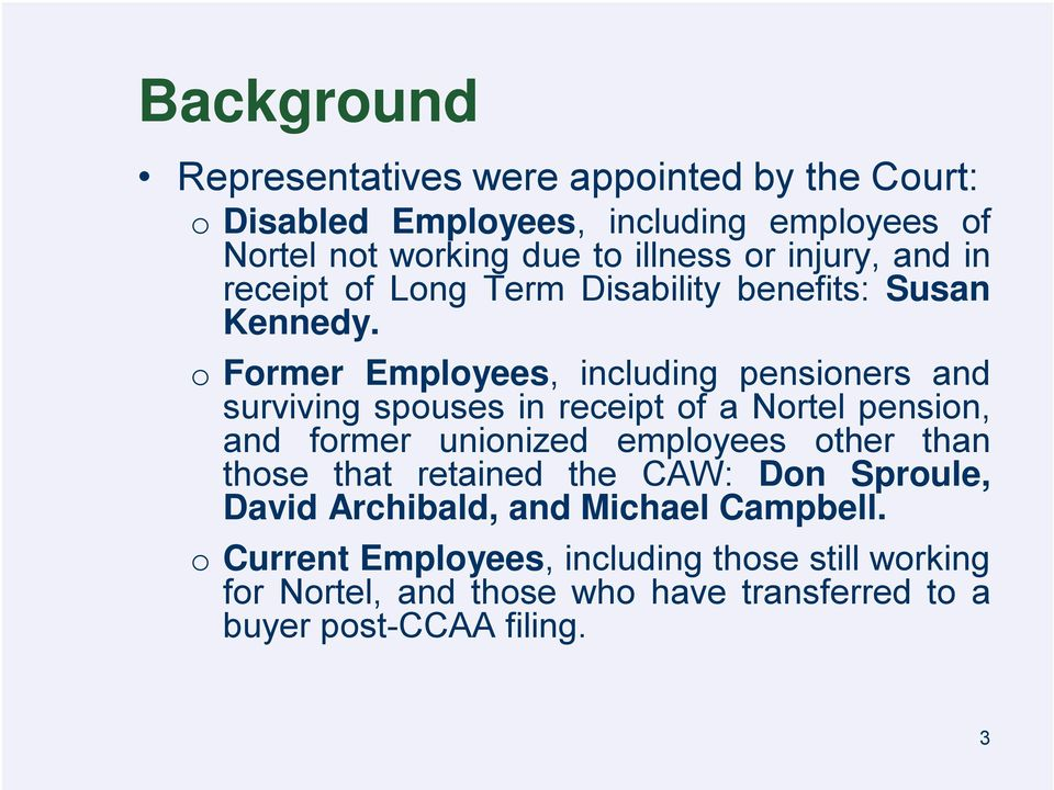 o Former Employees, including pensioners and surviving spouses in receipt of a Nortel pension, and former unionized employees other than