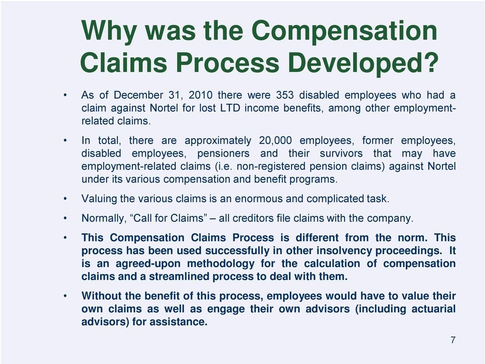 In total, there are approximately 20,000 employees, former employees, disabled employees, pensioners and their survivors that may have employment-related claims (i.e. non-registered pension claims) against Nortel under its various compensation and benefit programs.